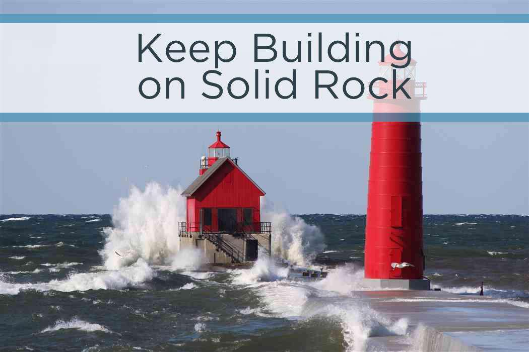 Keep Building on Solid Rock